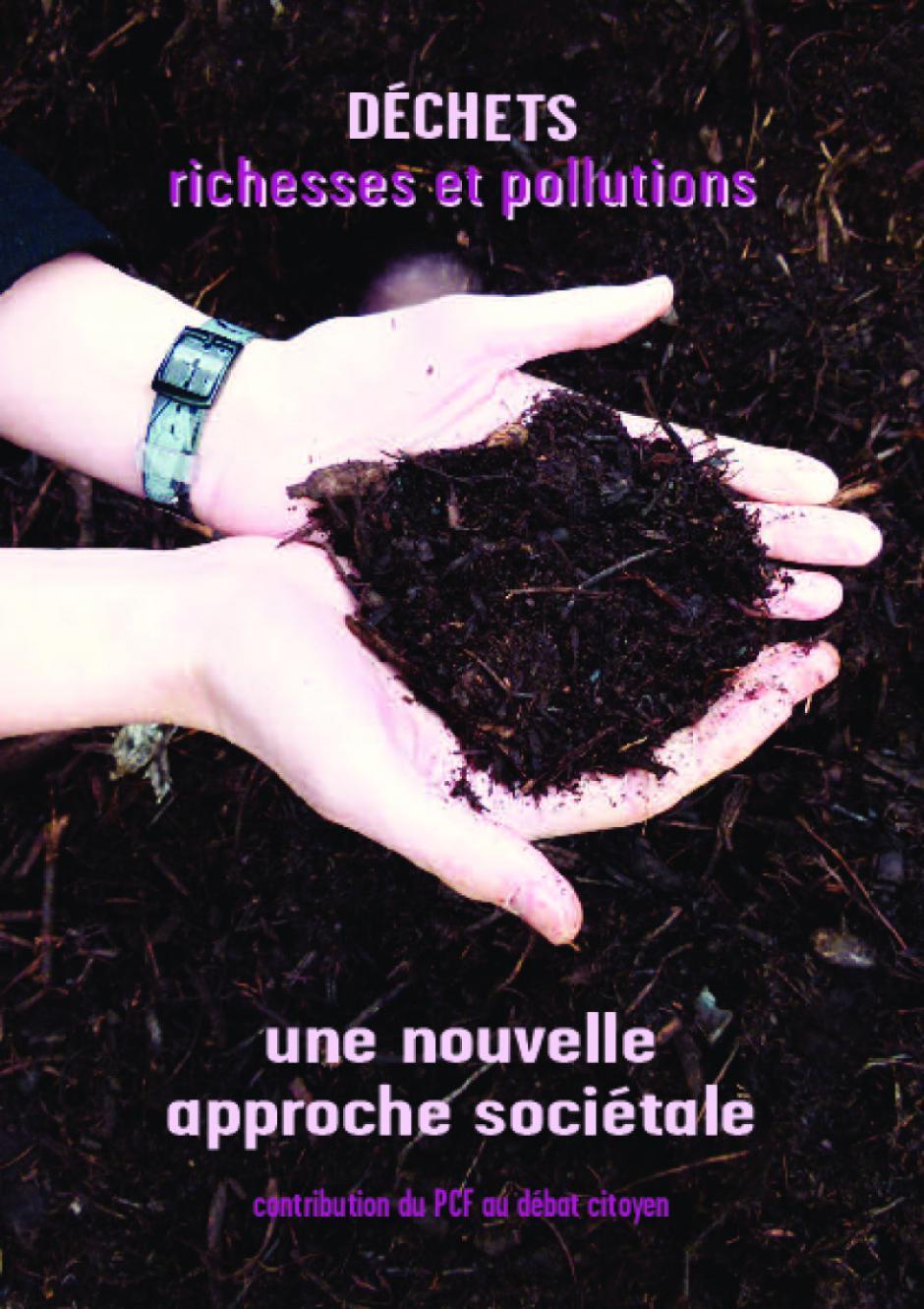 Plaquette «DECHETS» - richesses et pollutions. Une nouvelle approche sociétale - Contribution du PCF au débat citoyen